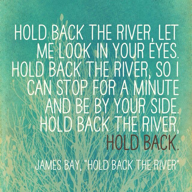 Hold Back The River quote