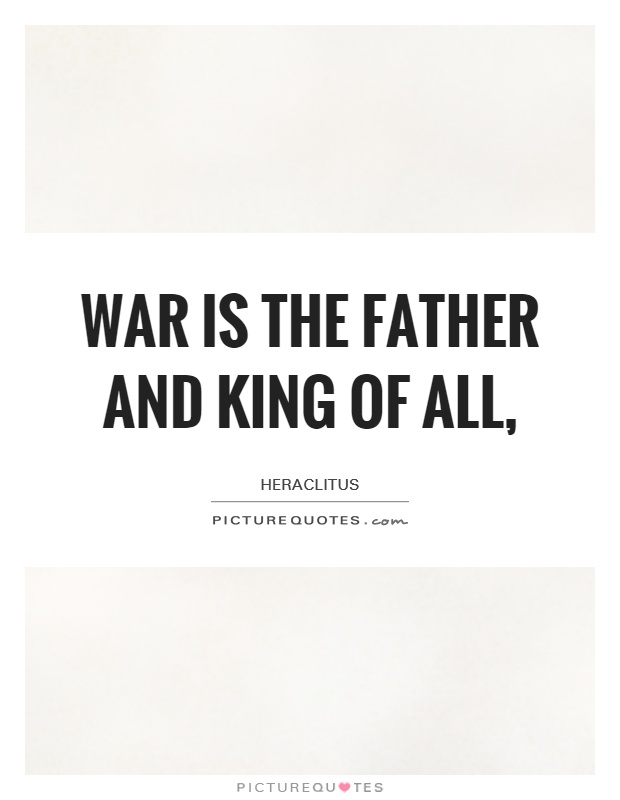 War-is-the-father-and-king-of-all-quote-1
